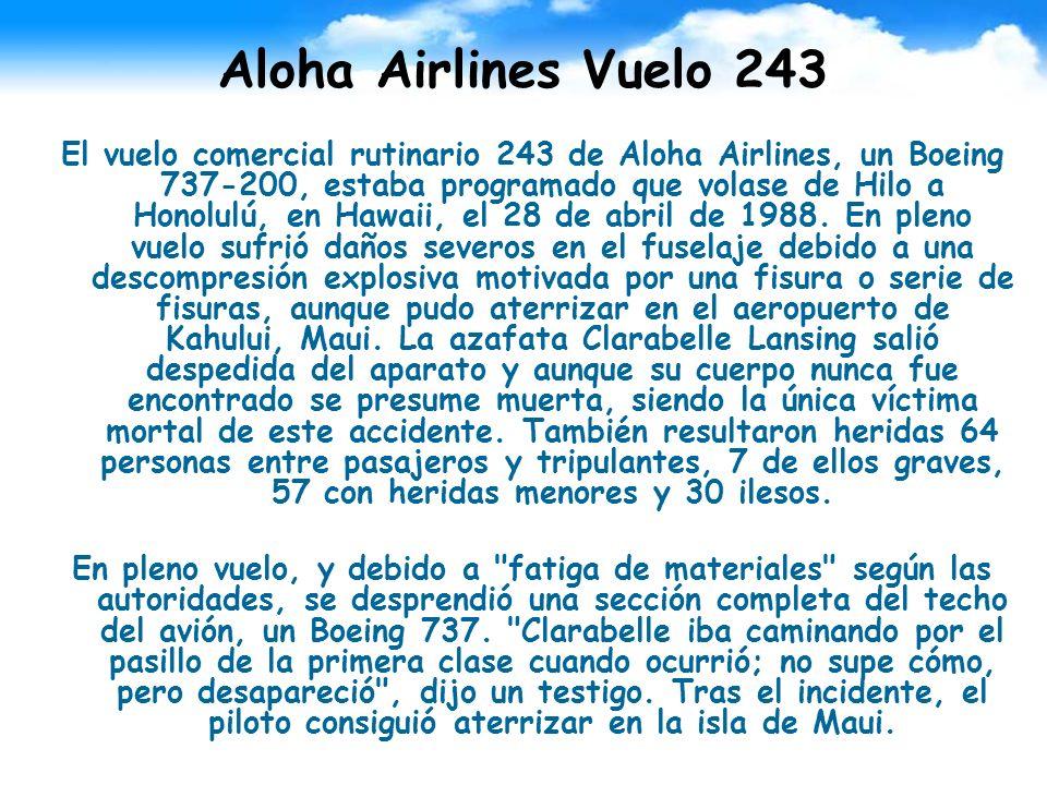 Aloha Airlines Vuelo 243 El vuelo comercial rutinario 243 de Aloha Airlines, un Boeing 737-200, estaba programado que volase de Hilo a Honolulú, en Ha