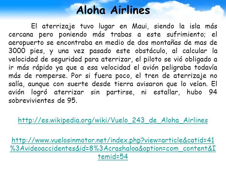 Aloha Airlines El aterrizaje tuvo lugar en Maui, siendo la isla más cercana pero poniendo más trabas a este sufrimiento; el aeropuerto se encontraba e