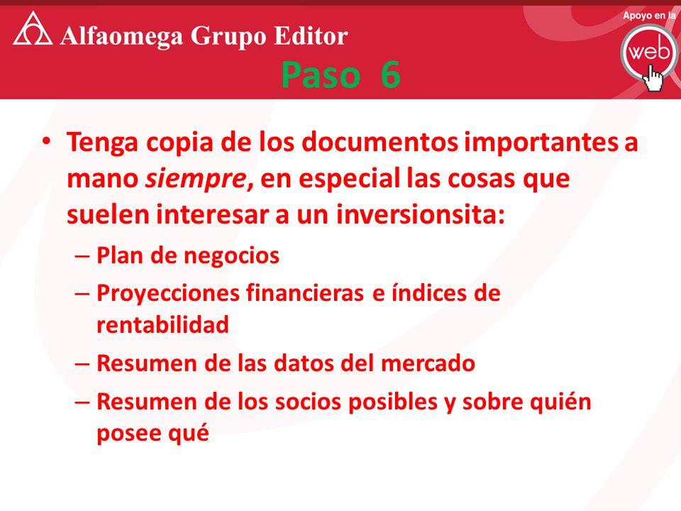 Paso 6 Tenga copia de los documentos importantes a mano siempre, en especial las cosas que suelen interesar a un inversionsita: – Plan de negocios – P