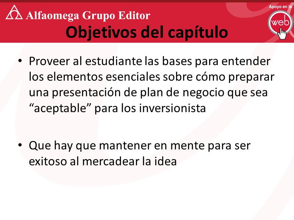Objetivos del capítulo Proveer al estudiante las bases para entender los elementos esenciales sobre cómo preparar una presentación de plan de negocio