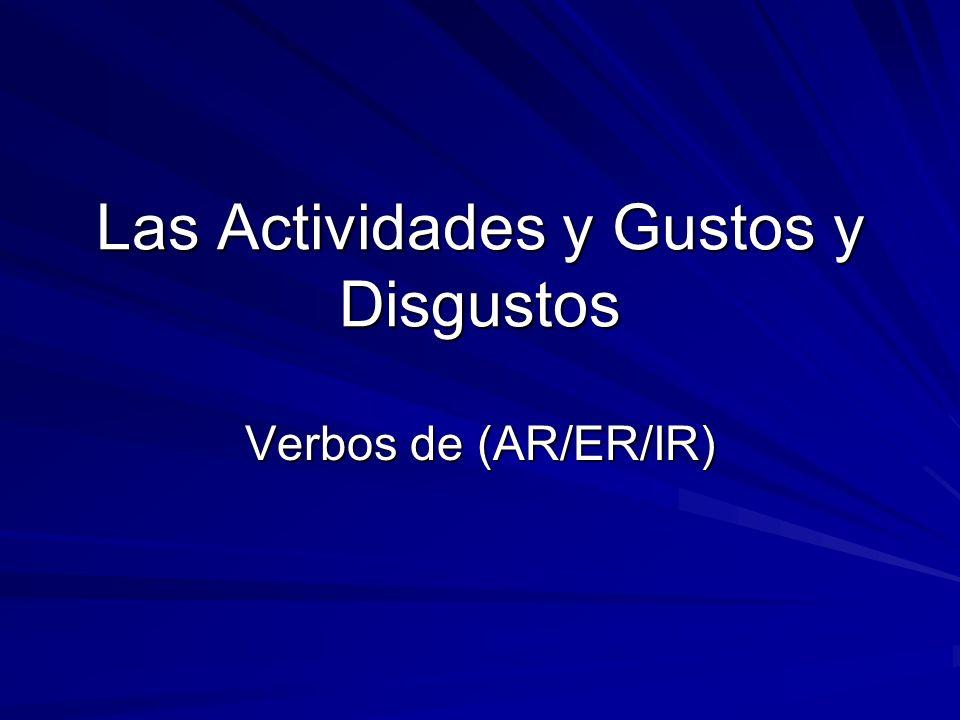 Las Actividades y Gustos y Disgustos Verbos de (AR/ER/IR)