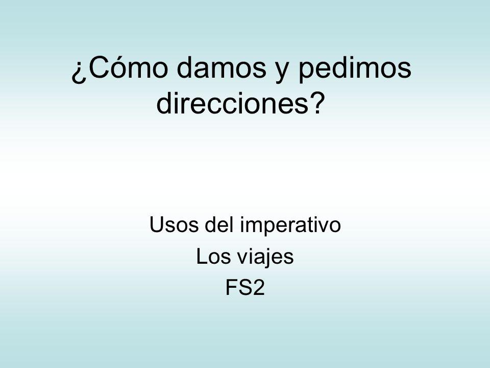 ¿Cómo damos y pedimos direcciones? Usos del imperativo Los viajes FS2