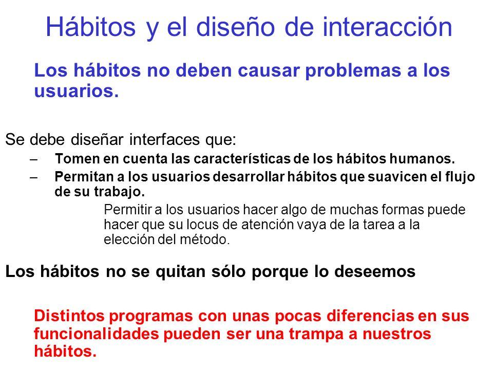 Hábitos y el diseño de interacción Los hábitos no deben causar problemas a los usuarios. Se debe diseñar interfaces que: –Tomen en cuenta las caracter