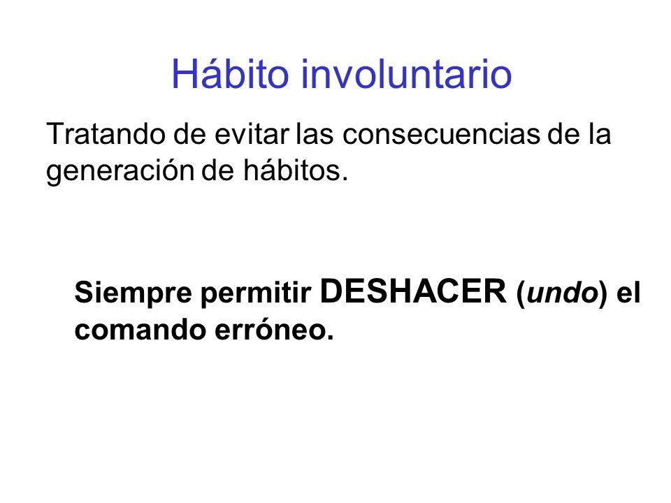 Hábito involuntario Tratando de evitar las consecuencias de la generación de hábitos. Siempre permitir DESHACER (undo) el comando erróneo.