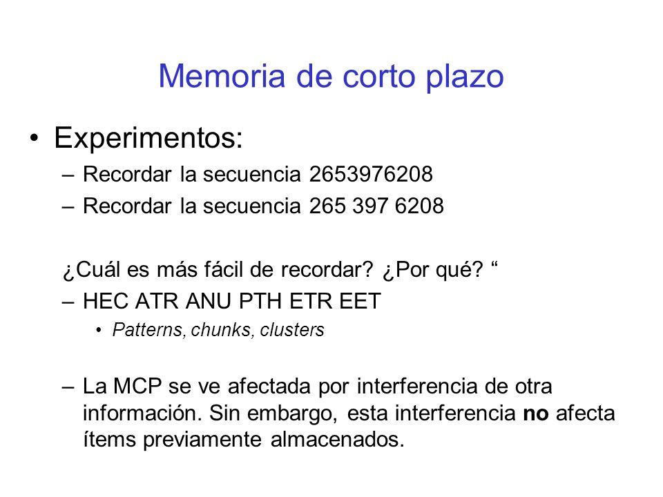 Memoria de corto plazo Experimentos: –Recordar la secuencia 2653976208 ¿Cuál es más fácil de recordar? ¿Por qué? –HEC ATR ANU PTH ETR EET Patterns, ch