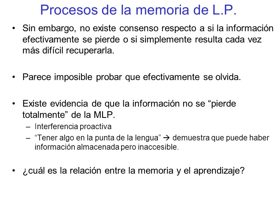 Procesos de la memoria de L.P. Sin embargo, no existe consenso respecto a si la información efectivamente se pierde o si simplemente resulta cada vez