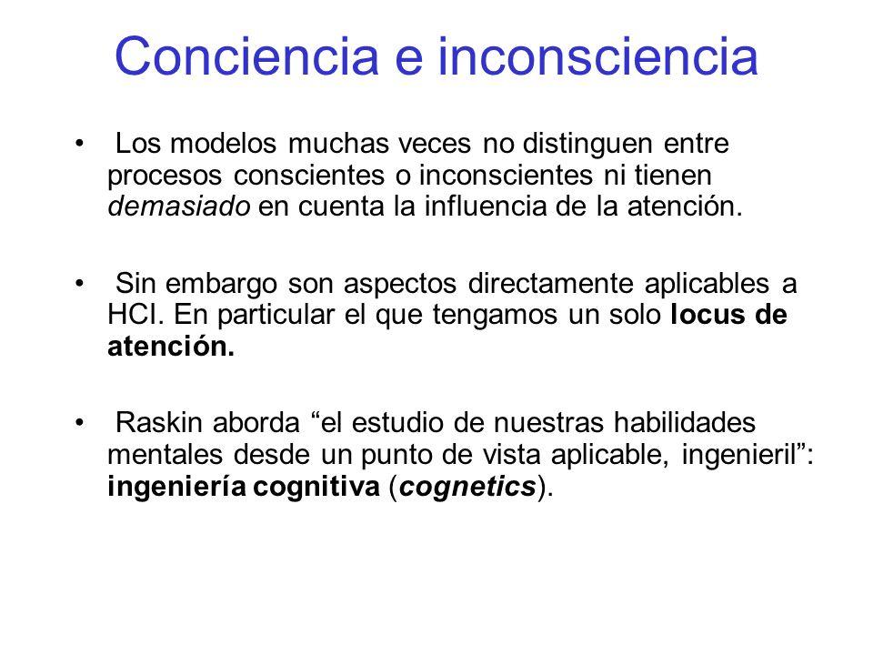 Conciencia e inconsciencia Los modelos muchas veces no distinguen entre procesos conscientes o inconscientes ni tienen demasiado en cuenta la influencia de la atención.