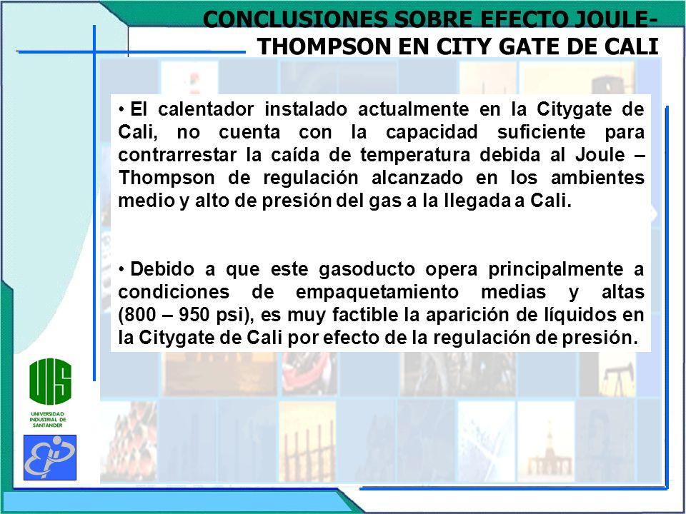 CONCLUSIONES SOBRE EFECTO JOULE- THOMPSON EN CITY GATE DE CALI El calentador instalado actualmente en la Citygate de Cali, no cuenta con la capacidad