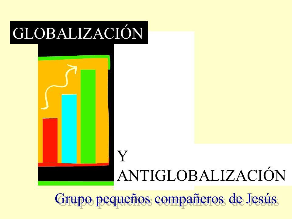 Grupo pequeños compañeros de Jesús GLOBALIZACIÓN Y ANTIGLOBALIZACIÓN