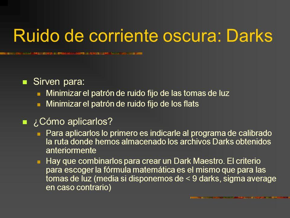 Ruido de corriente oscura: Darks Obtención de las tomas de calibración Como sólo queremos obtener la imagen del ruido se realizarán sin que entre luz
