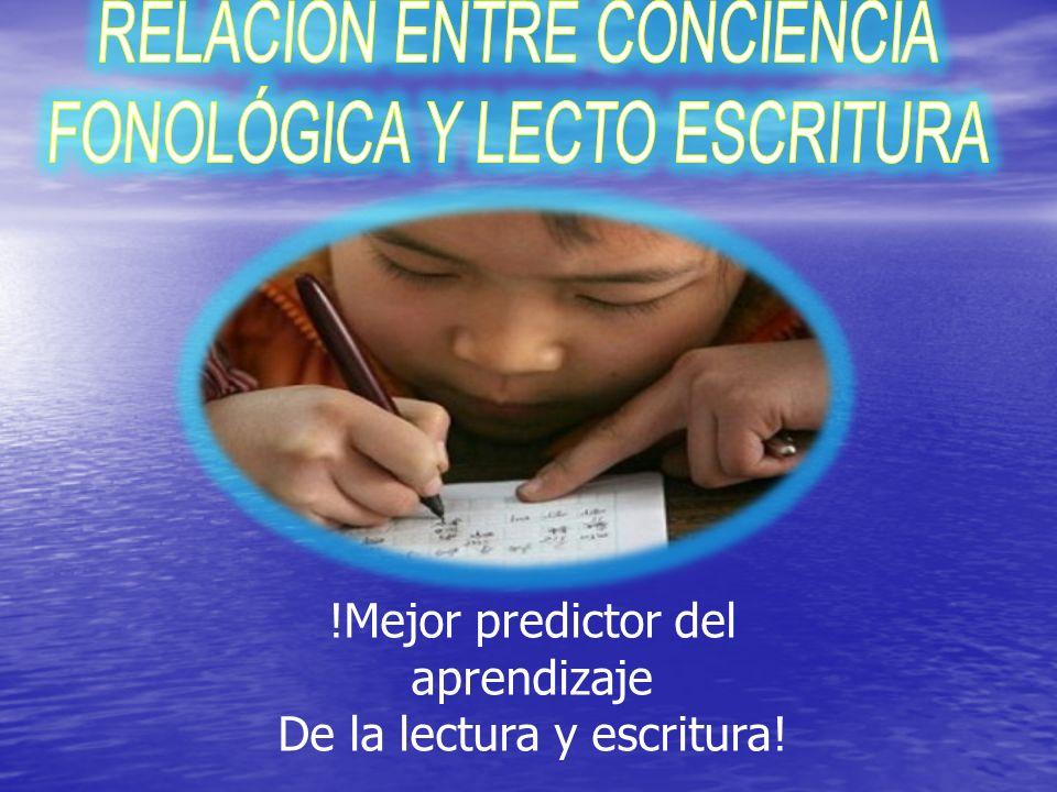 Se ha comprobado que la conciencia fonológica es uno de los pronosticadores mas exactos del éxito futuro en la lectura.
