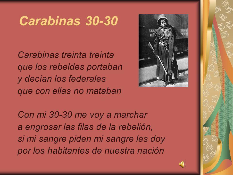 Carabinas treinta treinta que los rebeldes portaban y decían los federales que con ellas no mataban Con mi 30-30 me voy a marchar a engrosar las filas
