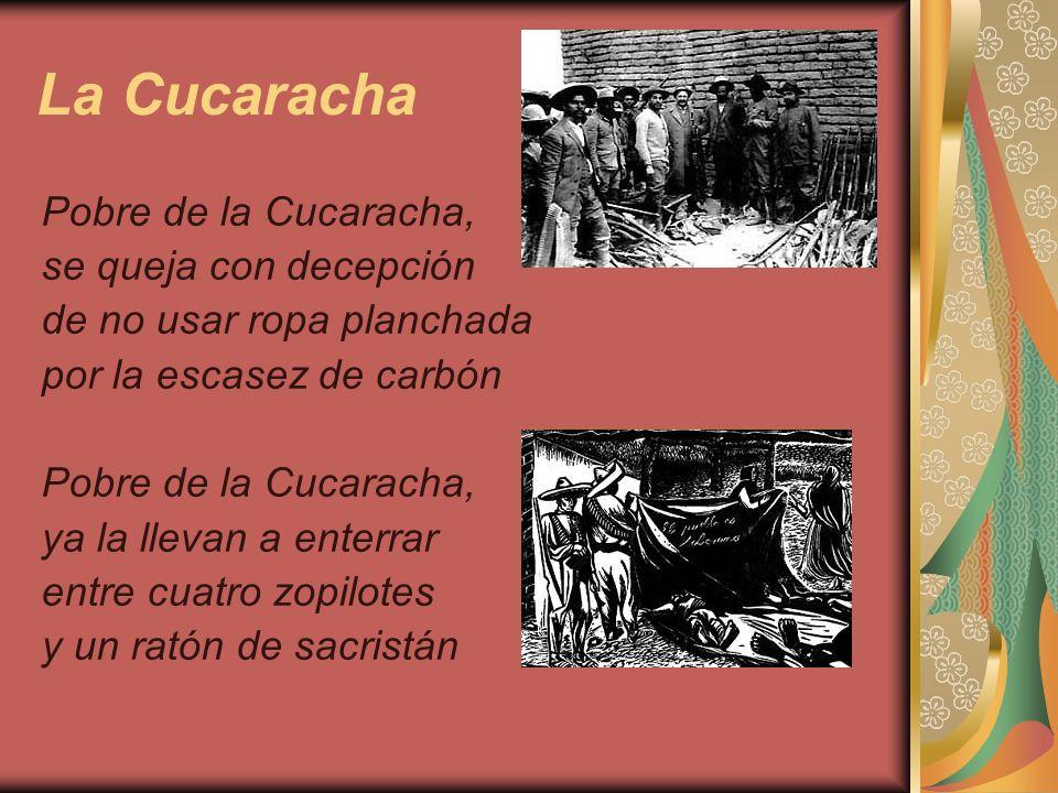 La Cucaracha Pobre de la Cucaracha, se queja con decepción de no usar ropa planchada por la escasez de carbón Pobre de la Cucaracha, ya la llevan a en