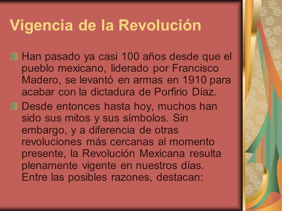 Vigencia de la Revolución Han pasado ya casi 100 años desde que el pueblo mexicano, liderado por Francisco Madero, se levantó en armas en 1910 para ac