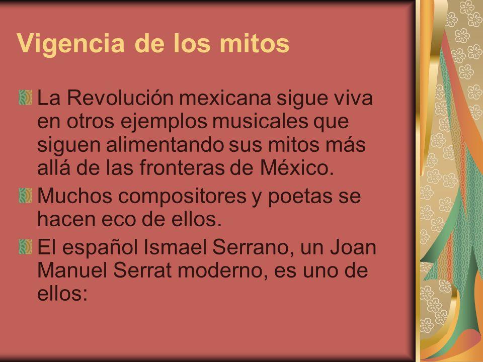 Vigencia de los mitos La Revolución mexicana sigue viva en otros ejemplos musicales que siguen alimentando sus mitos más allá de las fronteras de Méxi