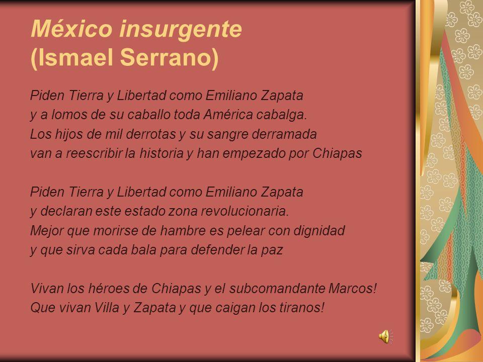 México insurgente (Ismael Serrano) Piden Tierra y Libertad como Emiliano Zapata y a lomos de su caballo toda América cabalga. Los hijos de mil derrota
