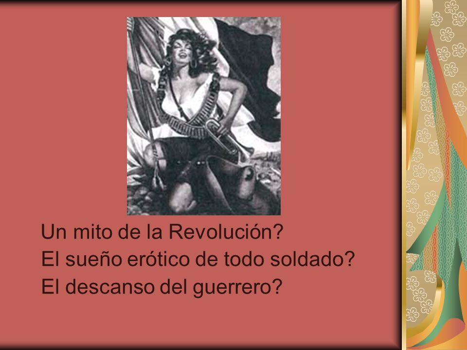 Un mito de la Revolución? El sueño erótico de todo soldado? El descanso del guerrero?
