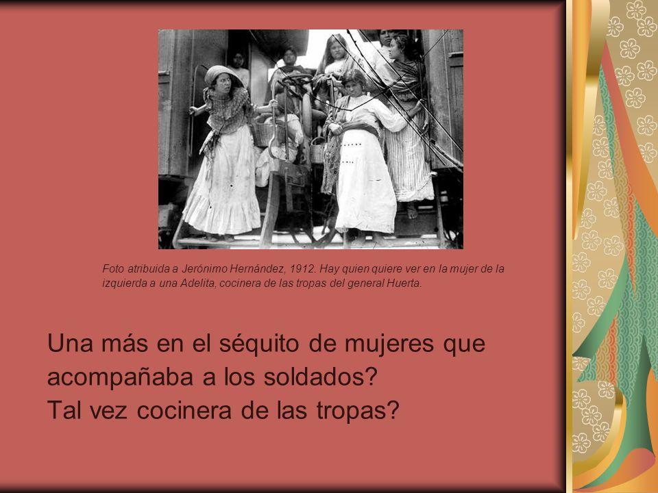 Foto atribuida a Jerónimo Hernández, 1912. Hay quien quiere ver en la mujer de la izquierda a una Adelita, cocinera de las tropas del general Huerta.