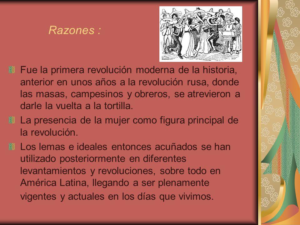 Razones : Fue la primera revolución moderna de la historia, anterior en unos años a la revolución rusa, donde las masas, campesinos y obreros, se atre