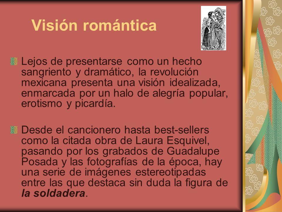 Visión romántica Lejos de presentarse como un hecho sangriento y dramático, la revolución mexicana presenta una visión idealizada, enmarcada por un ha