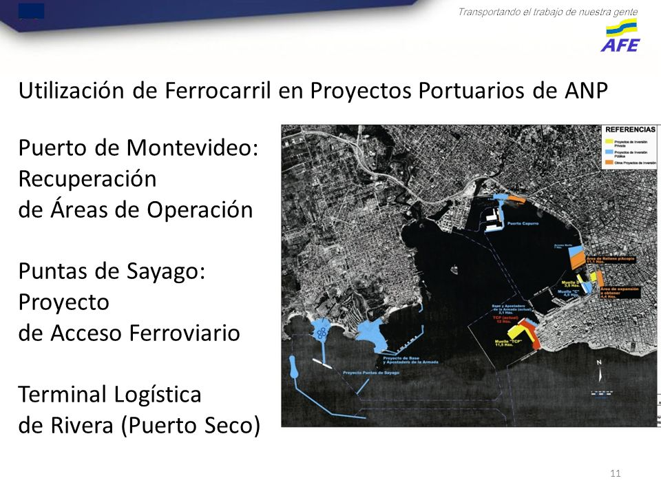 11 Utilización de Ferrocarril en Proyectos Portuarios de ANP Puerto de Montevideo: Recuperación de Áreas de Operación Puntas de Sayago: Proyecto de Acceso Ferroviario Terminal Logística de Rivera (Puerto Seco)