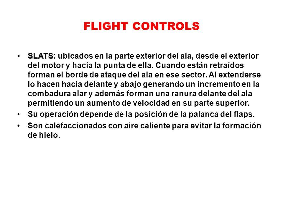 FLIGHT CONTROLS SLATSSLATS: ubicados en la parte exterior del ala, desde el exterior del motor y hacia la punta de ella. Cuando están retraídos forman