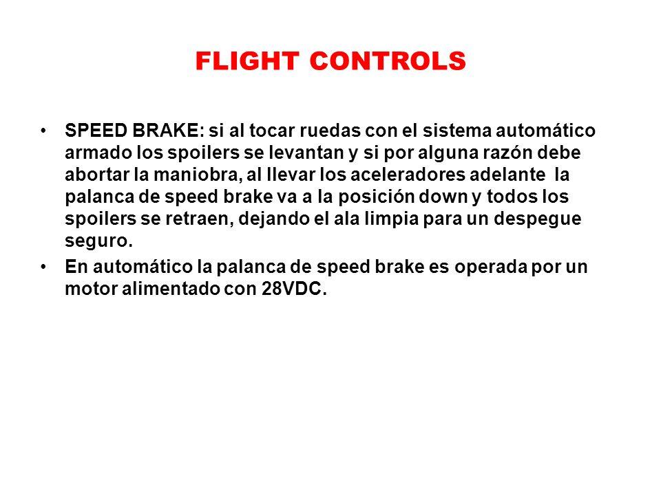 FLIGHT CONTROLS SPEED BRAKE: si al tocar ruedas con el sistema automático armado los spoilers se levantan y si por alguna razón debe abortar la maniob