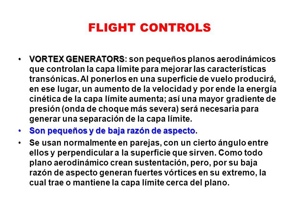 FLIGHT CONTROLS VORTEX GENERATORSVORTEX GENERATORS: son pequeños planos aerodinámicos que controlan la capa límite para mejorar las características tr