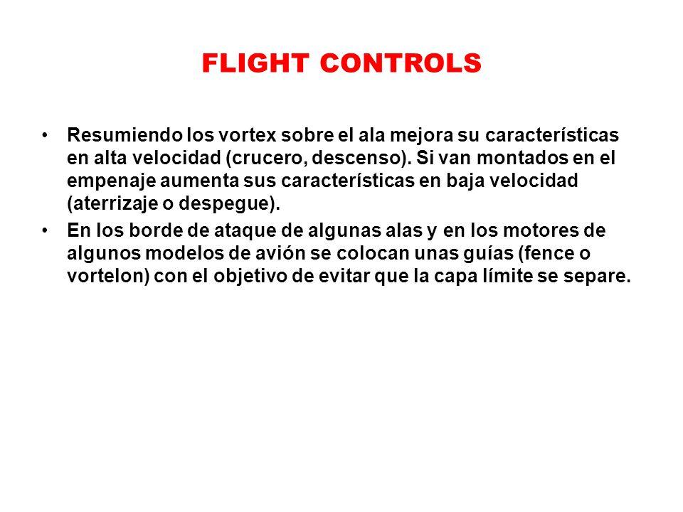 FLIGHT CONTROLS Resumiendo los vortex sobre el ala mejora su características en alta velocidad (crucero, descenso). Si van montados en el empenaje aum