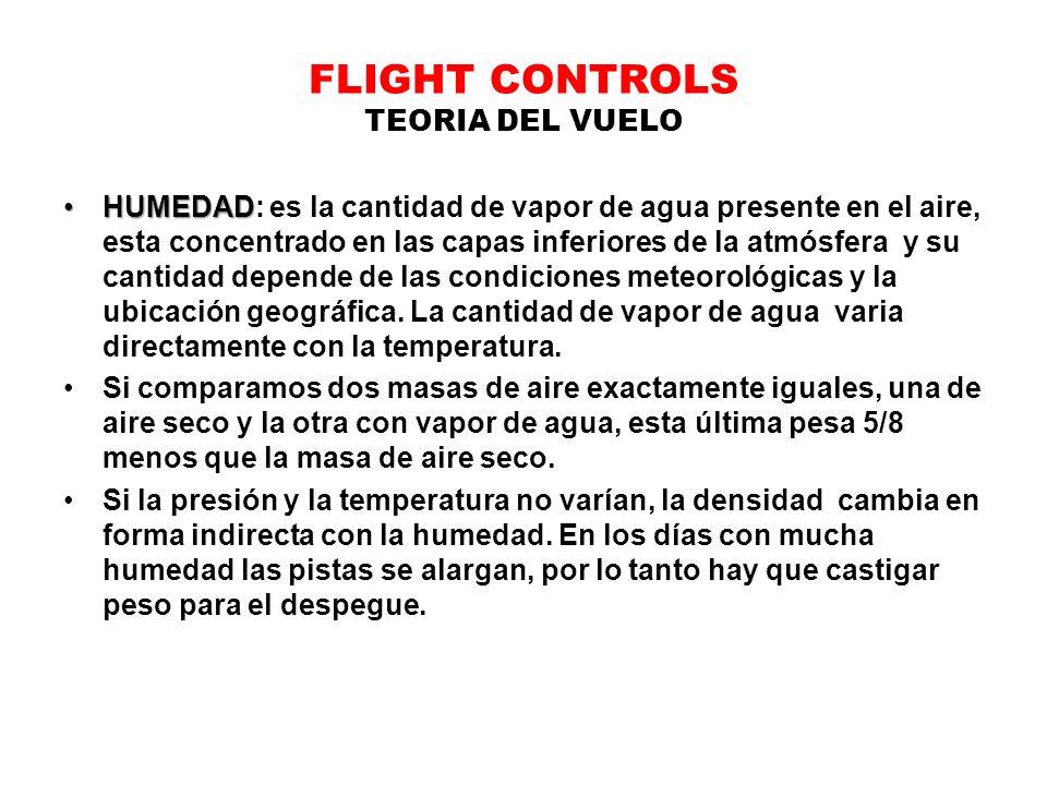 FLIGHT CONTROLS TEORIA DEL VUELO HUMEDADHUMEDAD: es la cantidad de vapor de agua presente en el aire, esta concentrado en las capas inferiores de la a
