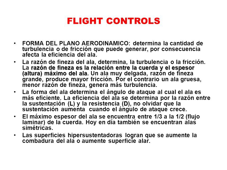 FLIGHT CONTROLS FORMA DEL PLANO AERODINAMICO: determina la cantidad de turbulencia o de fricción que puede generar, por consecuencia afecta la eficien