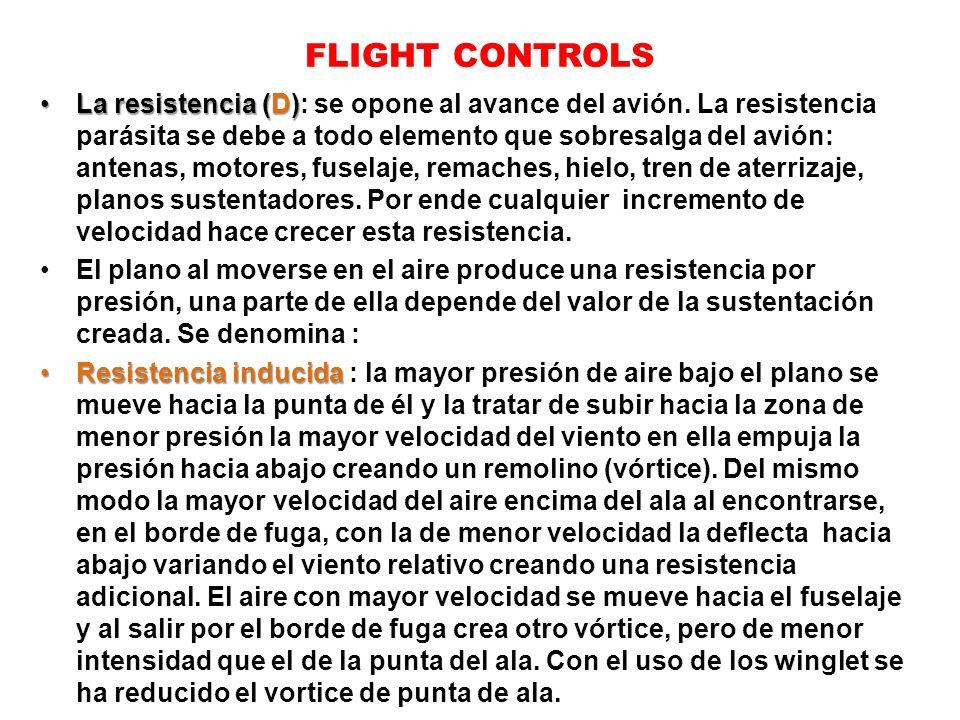 FLIGHT CONTROLS La resistencia (D)La resistencia (D): se opone al avance del avión. La resistencia parásita se debe a todo elemento que sobresalga del