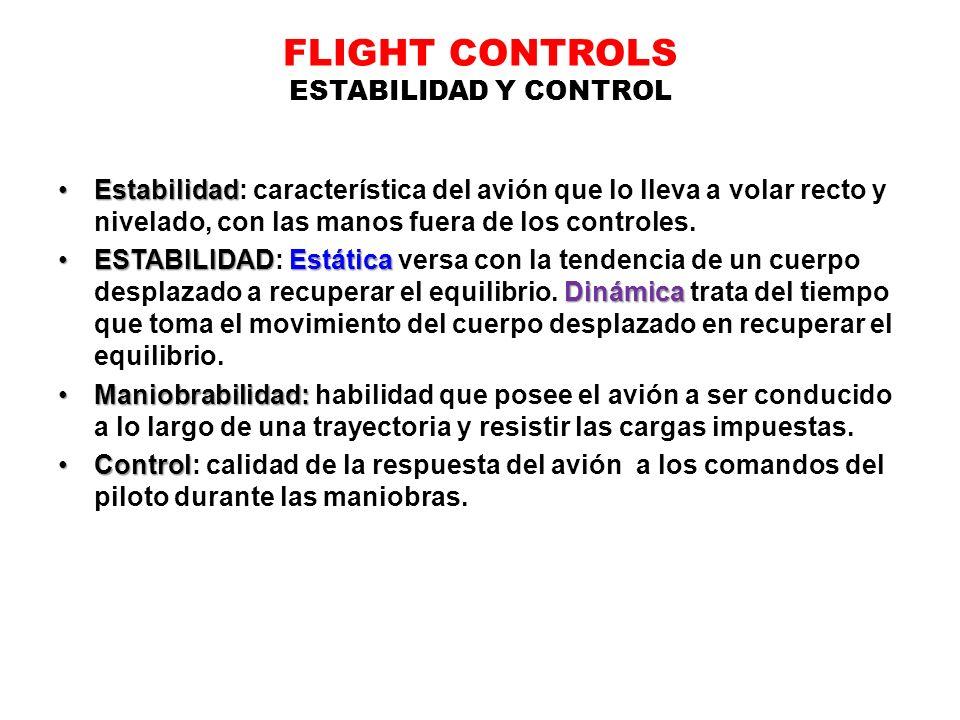 FLIGHT CONTROLS ESTABILIDAD Y CONTROL EstabilidadEstabilidad: característica del avión que lo lleva a volar recto y nivelado, con las manos fuera de l