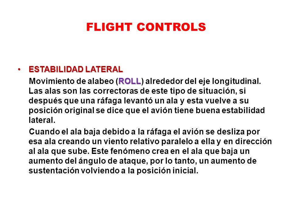 FLIGHT CONTROLS ESTABILIDAD LATERALESTABILIDAD LATERAL ROLL Movimiento de alabeo (ROLL) alrededor del eje longitudinal. Las alas son las correctoras d