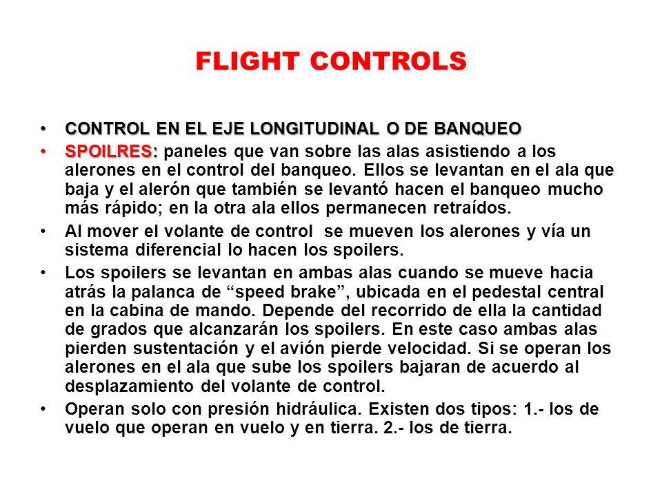 FLIGHT CONTROLS CONTROL EN EL EJE LONGITUDINAL O DE BANQUEOCONTROL EN EL EJE LONGITUDINAL O DE BANQUEO SPOILRES:SPOILRES: paneles que van sobre las al