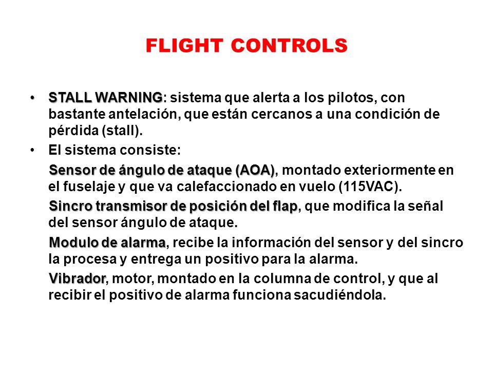 FLIGHT CONTROLS STALL WARNINGSTALL WARNING: sistema que alerta a los pilotos, con bastante antelación, que están cercanos a una condición de pérdida (