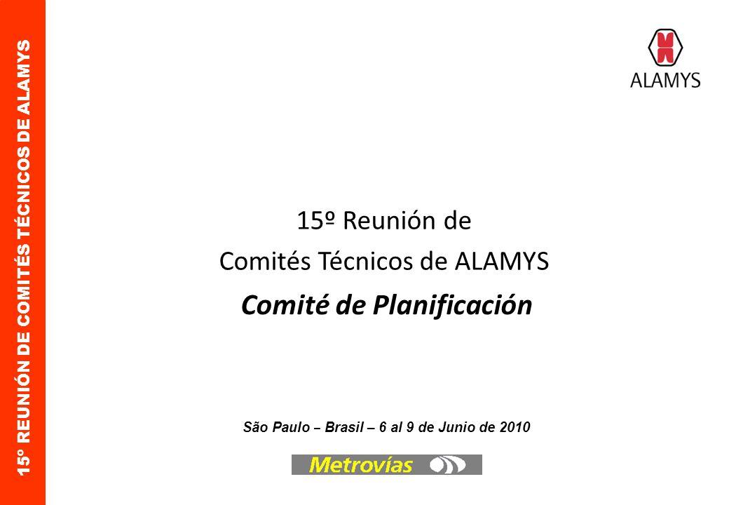 15º REUNIÓN DE COMITÉS TÉCNICOS DE ALAMYS Comité de Planificación Esperamos que las ponencias a ser presentadas sean de su interés y que pueda darse un interesante debate y un intercambio fructífero entre todos, que nos permita enriquecer el planeamiento en cada uno de nuestros Metros.