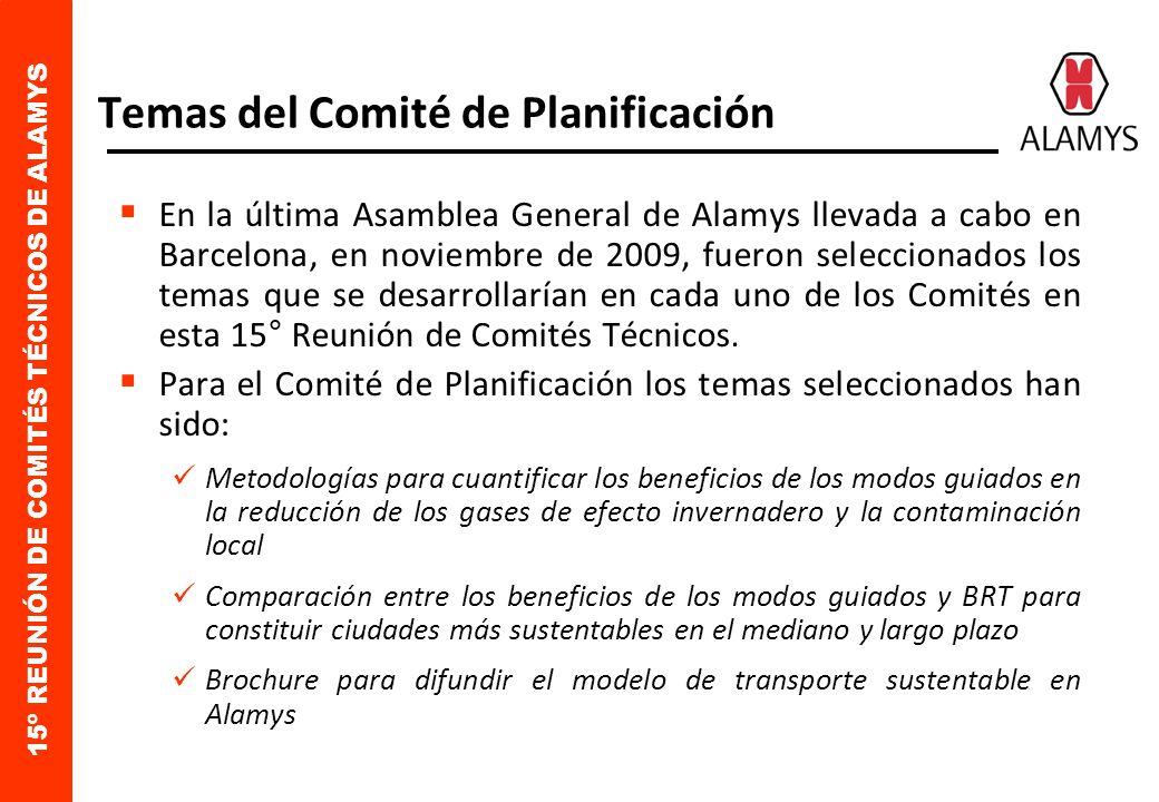 15º REUNIÓN DE COMITÉS TÉCNICOS DE ALAMYS Temas del Comité de Planificación En la última Asamblea General de Alamys llevada a cabo en Barcelona, en noviembre de 2009, fueron seleccionados los temas que se desarrollarían en cada uno de los Comités en esta 15° Reunión de Comités Técnicos.