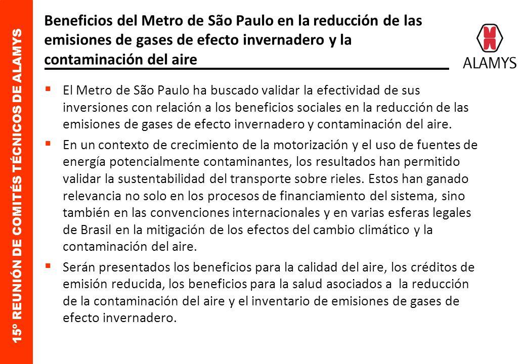 15º REUNIÓN DE COMITÉS TÉCNICOS DE ALAMYS Beneficios del Metro de São Paulo en la reducción de las emisiones de gases de efecto invernadero y la contaminación del aire El Metro de São Paulo ha buscado validar la efectividad de sus inversiones con relación a los beneficios sociales en la reducción de las emisiones de gases de efecto invernadero y contaminación del aire.