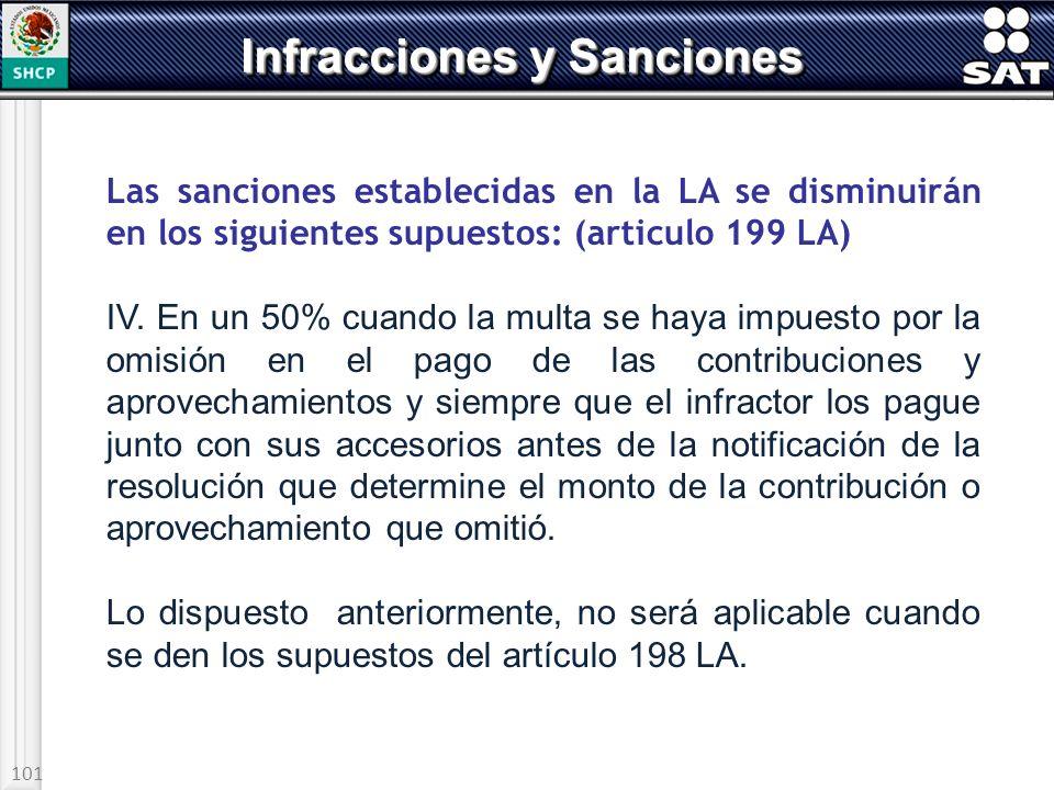 101 Las sanciones establecidas en la LA se disminuirán en los siguientes supuestos: (articulo 199 LA) IV. En un 50% cuando la multa se haya impuesto p