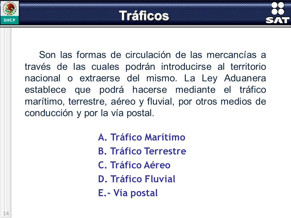 14 TráficosTráficos Son las formas de circulación de las mercancías a través de las cuales podrán introducirse al territorio nacional o extraerse del