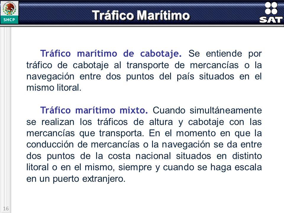 16 Tráfico Marítimo Tráfico marítimo de cabotaje. Se entiende por tráfico de cabotaje al transporte de mercancías o la navegación entre dos puntos del