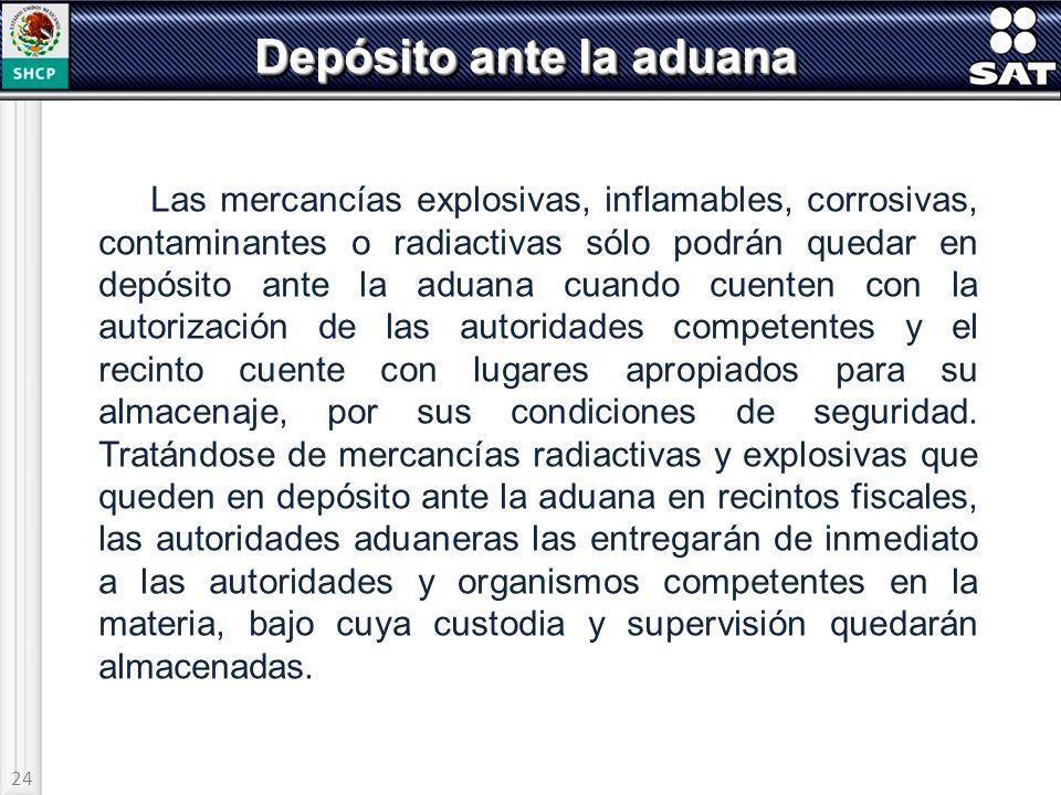 24 Depósito ante la aduana Las mercancías explosivas, inflamables, corrosivas, contaminantes o radiactivas sólo podrán quedar en depósito ante la adua