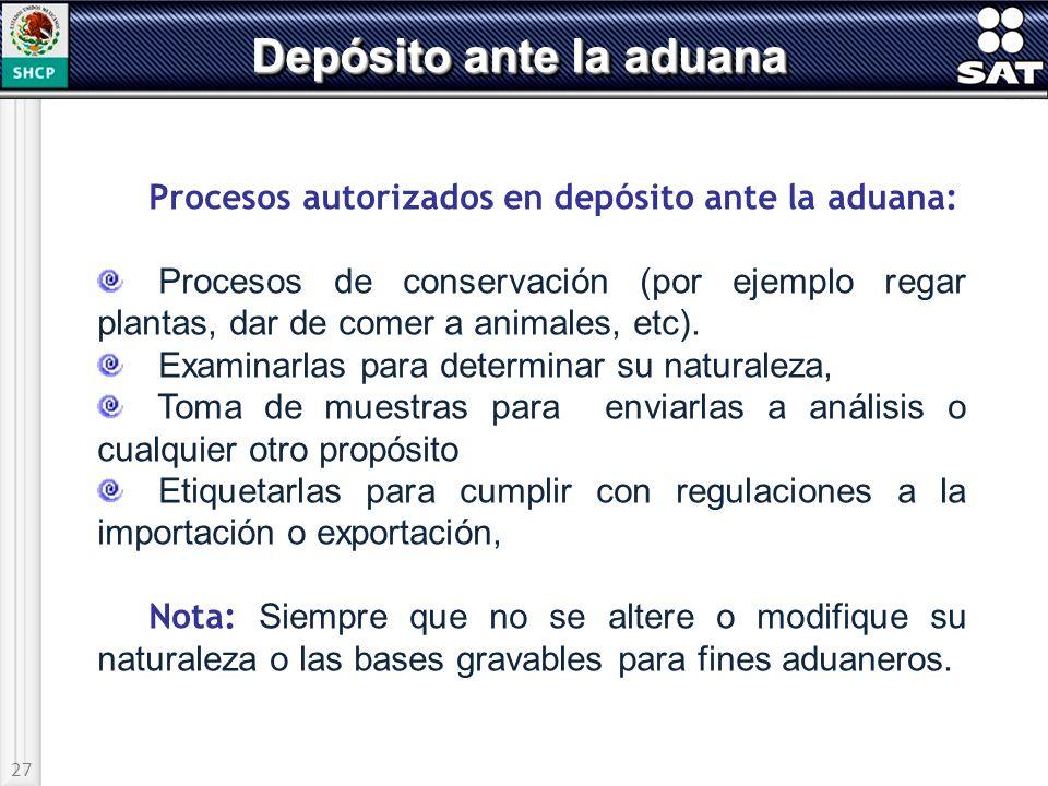 27 Depósito ante la aduana Procesos autorizados en depósito ante la aduana: Procesos de conservación (por ejemplo regar plantas, dar de comer a animal
