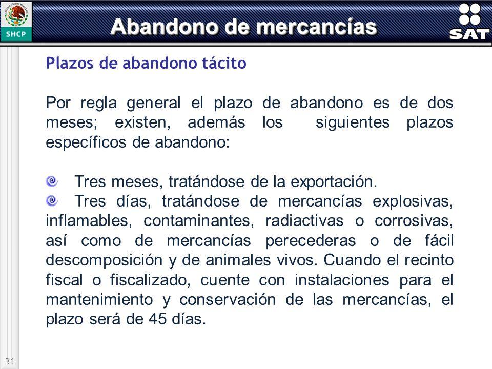 31 Abandono de mercancías Plazos de abandono tácito Por regla general el plazo de abandono es de dos meses; existen, además los siguientes plazos espe