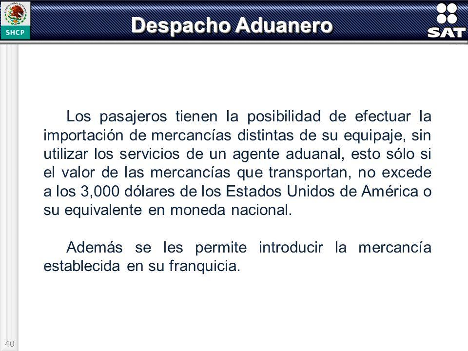 40 Despacho Aduanero Los pasajeros tienen la posibilidad de efectuar la importación de mercancías distintas de su equipaje, sin utilizar los servicios