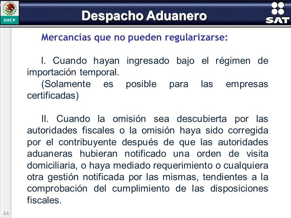 44 Despacho Aduanero Mercancías que no pueden regularizarse: l. Cuando hayan ingresado bajo el régimen de importación temporal. (Solamente es posible