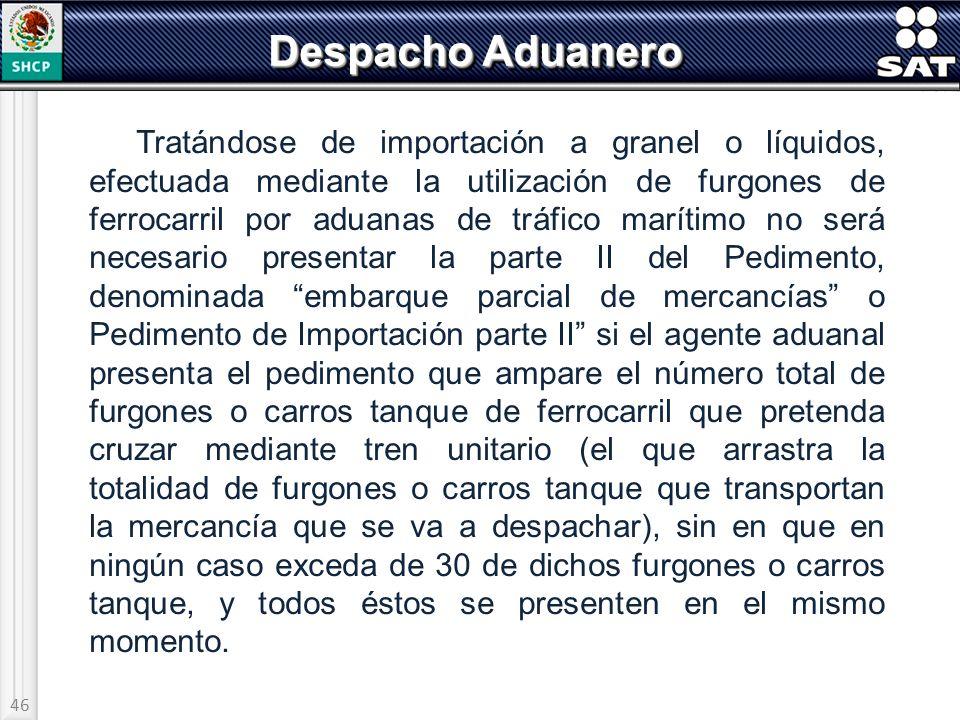 46 Despacho Aduanero Tratándose de importación a granel o líquidos, efectuada mediante la utilización de furgones de ferrocarril por aduanas de tráfic