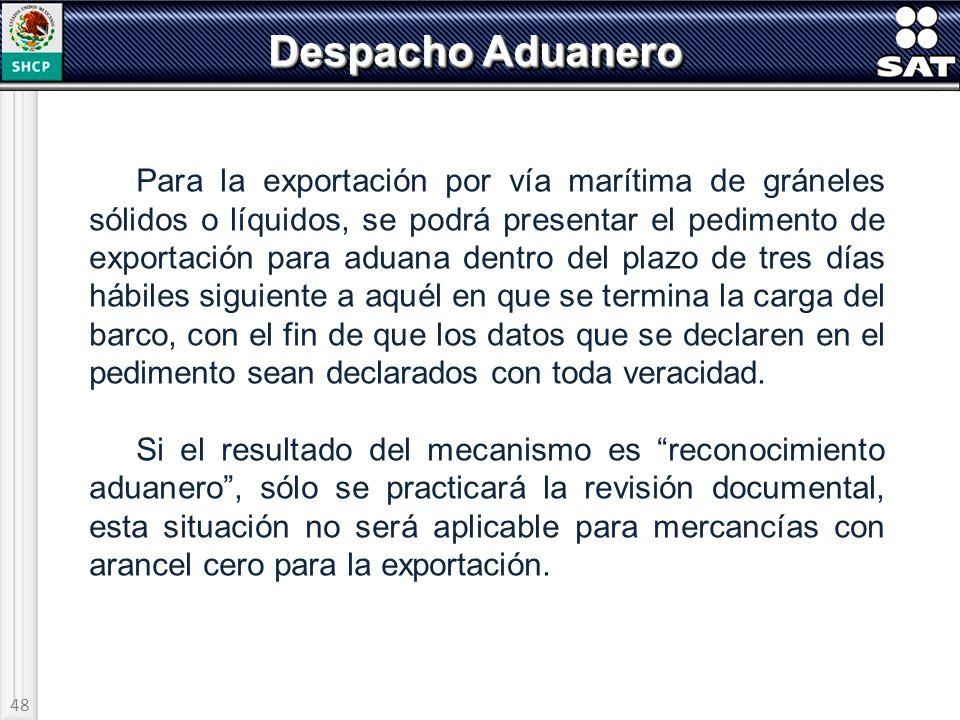 48 Despacho Aduanero Para la exportación por vía marítima de gráneles sólidos o líquidos, se podrá presentar el pedimento de exportación para aduana d