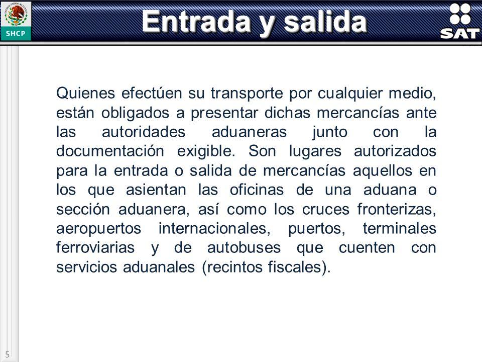5 Entrada y salida Quienes efectúen su transporte por cualquier medio, están obligados a presentar dichas mercancías ante las autoridades aduaneras ju